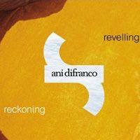 Ani Difranco - Revelling/Reckoning