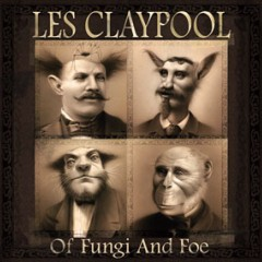 Les Claypool - Of Fungi And Foe