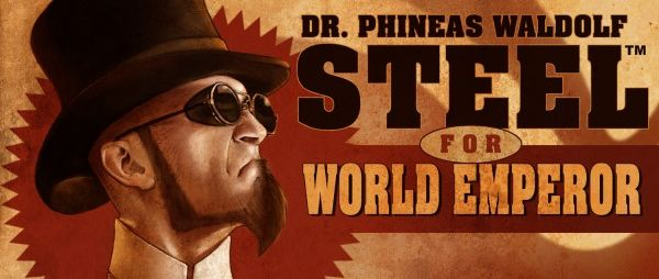 Dr. Phineas Waldolf Steel For World Emperor